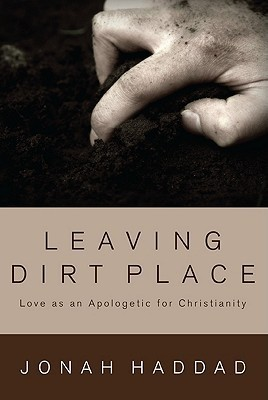 Leaving Dirt Place: Love as an Apologetic for Christianity Jonah Haddad