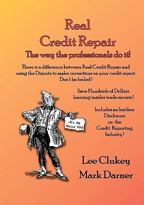 Real Credit Repair: The Way the Professionals Do It  by  Mark Darner