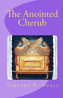 The Anointed Cherub: The Wings of God Timothy R. Neall