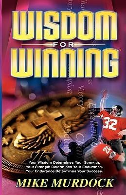 Wisdom for Winning  by  Mike Murdoch