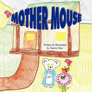 Mother Mouse  by  Darcie Mae