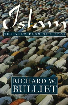 Islam: The View from the Edge Richard W. Bulliet