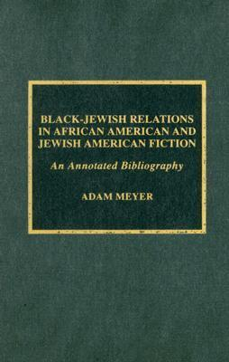 Black-Jewish Relations in African American and Jewish American Fiction: An Annotated Bibliography Adam Meyer