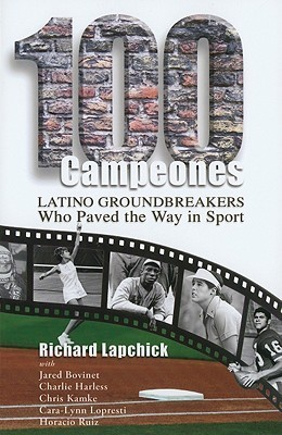 100 Campeones: Latino Groundbreakers Who Paved the Way in Sport Richard Lapchick