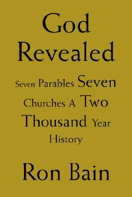 God Revealed: Seven Parables Seven Churches a Two Thousand Year History Ron Bain