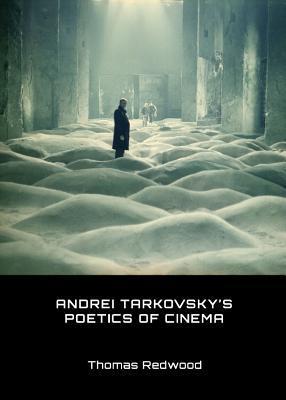 Andrei Tarkovskys Poetics of Cinema  by  Thomas Redwood