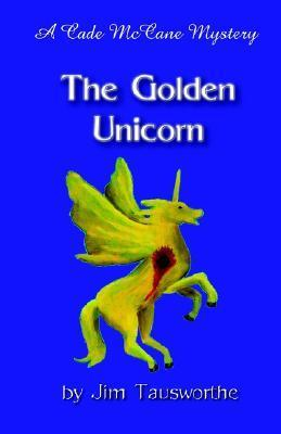 The Golden Unicorn Jim Tausworthe