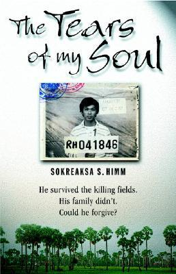 The Tears of My Soul: The Story of a Boy Who Survived the Cambodian Killing Fields Sokreaksa S. Himm