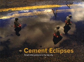 Cement Eclipses: Small Interventions in the Big City Isaac Cordal
