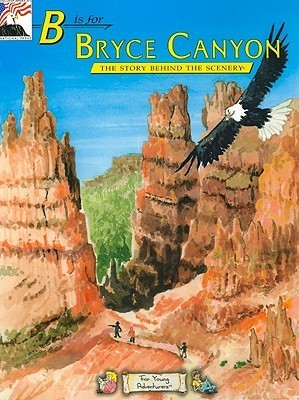 B Is for Bryce Canyon  by  Biff Baird