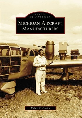Michigan Aircraft Manufacturers, Michigan  by  Robert F. Pauley