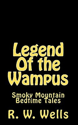 Legend of the Wampus: Smoky Mountain Bedtime Tales  by  R.W. Wells