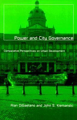 Power And City Governance: Comparative Perspectives on Urban Development Alan Digaetano