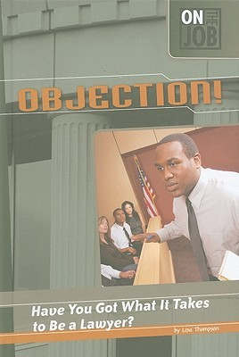Objection!: Have You Got What It Takes to Be a Lawyer?  by  Lisa Thompson