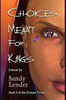 Choices Meant for Kings Sandy Lender