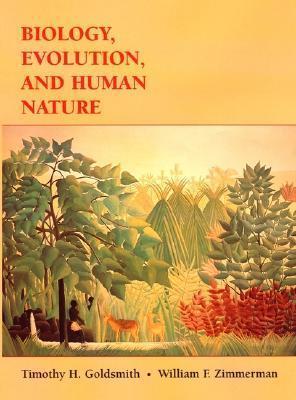 Biology, Evolution, and Human Nature Timothy H. Goldsmith
