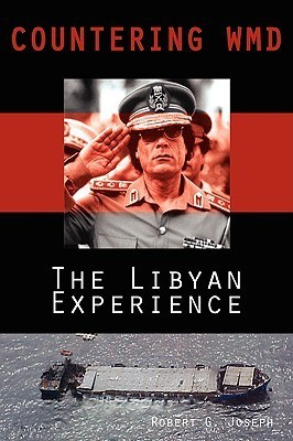 Countering Wmd: The Libyan Experience Robert G Joseph
