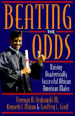 Beating the Odds: Raising Academically Successful African American Males Kenneth I. Maton