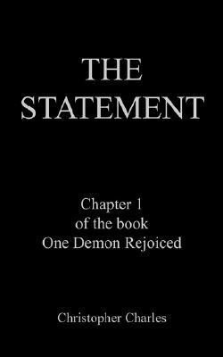 The Statement: Chapter 1 of the Book One Demon Rejoiced Christopher Charles