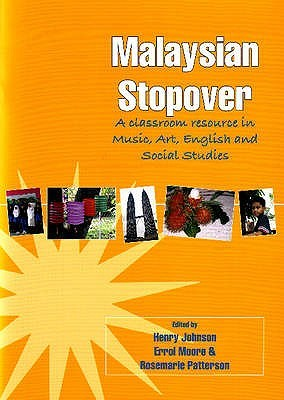 Malaysian Stopover: A Classroom Resource in Music, Art, English and Social Studies  by  Rosemarie Patterson