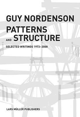 Patterns and Structure: Selected Writings 1972-2008 Guy Nordenson