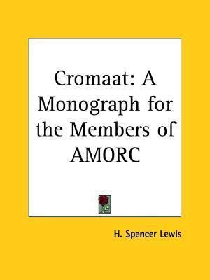Cromaat: A Monograph for the Members of Amorc  by  H. Spencer Lewis