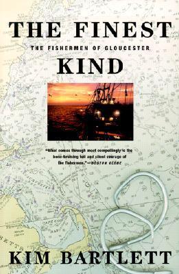 The Finest Kind: The Fishermen of Gloucester Kim Bartlett