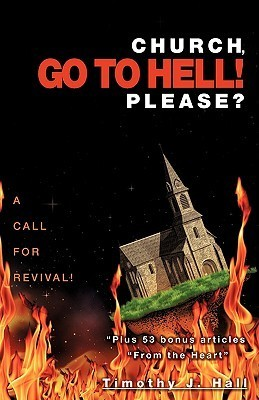 Church, Go to Hell! Please? Timothy C. Hall