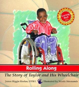 Rolling Along: The Story of Taylor and His Wheelchair  by  Jamee Heelan