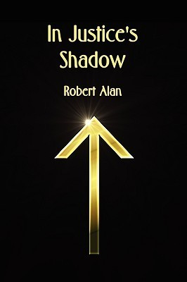 In Justices Shadow  by  Robert Alan