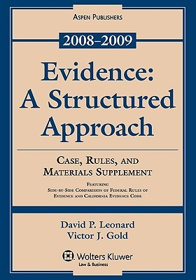 Evidence: A Structured Approach, Case, Rules, and Materials Supplement, 2008-2009  by  David P. Leonard