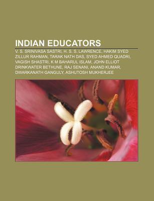 Indian Educators: V. S. Srinivasa Sastri, H. S. S. Lawrence, Hakim Syed Zillur Rahman, Tarak Nath Das, Syed Ahmed Quadri, Vagish Shastri Source Wikipedia