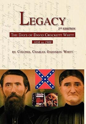 Legacy 2nd Edition, the Days of David Crockett Whitt  by  Charles Dahnmon Whitt
