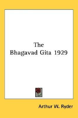 The Bhagavad Gita 1929  by  Arthur W. Ryder