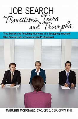 Job Search: Transitions, Tears and Triumphs  by  Maureen McDonald