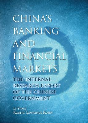 Chinas Banking and Financial Markets: The Internal Research Report of the Chinese Government  by  Li Yang