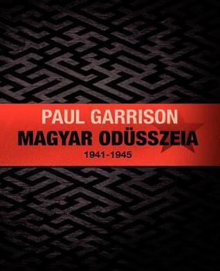 Magyar Odusszeia: 1941-1945  by  Paul   Garrison