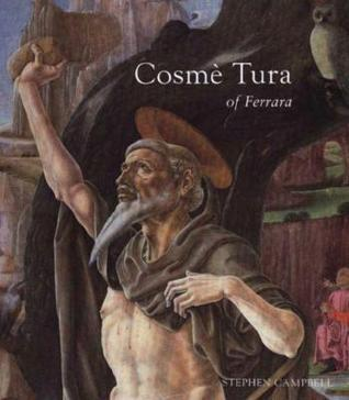 Cosmè Tura of Ferrara: Style, Politics, and the Renaissance City, 1450-1495  by  Stephen  Campbell