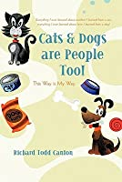 Cats & Dogs Are People Too!: This Way Is My Way  by  Richard Todd Canton