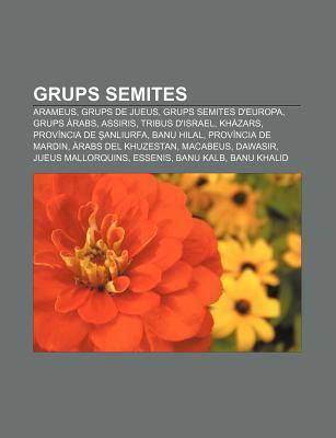 Grups Semites: Arameus, Grups de Jueus, Grups Semites DEuropa, Grups Rabs, Assiris, Tribus DIsrael, Kh Zars, Prov Ncia de Anl Urfa  by  Source Wikipedia