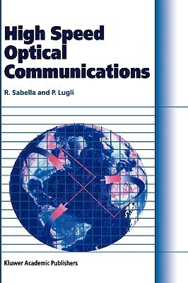 High Speed Optical Communications  by  Roberto Sabella