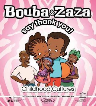 Bouba and Zaza Say Thank You!: Childhood Cultures Series  by  UNESCO