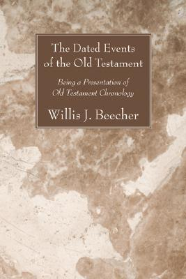 The Dated Events of the Old Testament: Being a Presentation of Old Testament Chronology  by  Willis J. Beecher