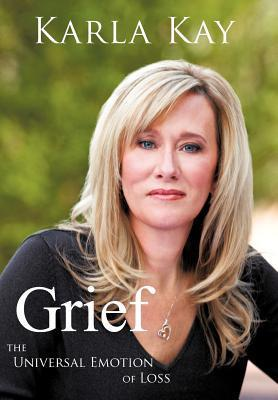 Grief: The Universal Emotion of Loss  by  Karla Kay