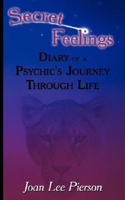 Secret Feelings: Diary of a Psychics Journey Through Life  by  Joan Lee Pierson