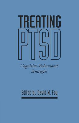 Treating PTSD: Cognitive-Behavioral Strategies David W. Foy