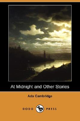 At Midnight and Other Stories Ada Cambridge