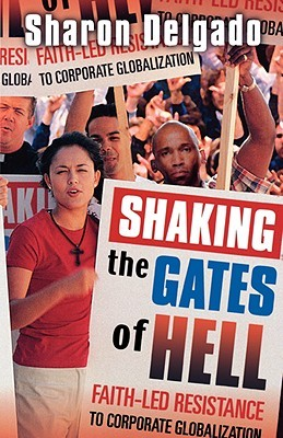 Shaking the Gates of Hell: Faith-Led Resistance to Corporate Globalization  by  Sharon Delgado