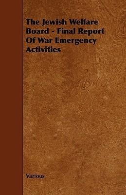 The Jewish Welfare Board - Final Report of War Emergency Activities Various