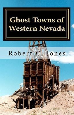 Ghost Towns of Western Nevada Robert C. Jones